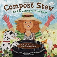 Compost Stew: An A to Z Recipe for the Earth: Mary McKenna Siddals. Illustrated by Ashley Wolff. #Books #Kids #Gardening
