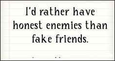 I love this quote; it means to confess of I don't like someone.