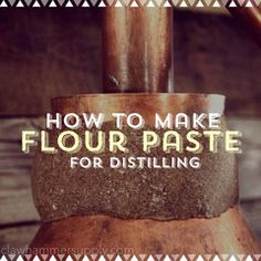 How To Make Flour Paste For Distilling – Copper Moonshine Still Kits - Clawhammer Supply