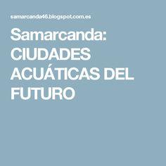 Samarcanda: CIUDADES ACUÁTICAS DEL FUTURO