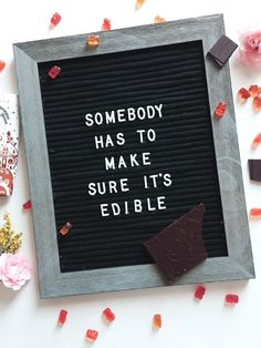 Valentine's Day Letterboard quote inspiration. I mean, somebody has to make sure it's all edible, right?!