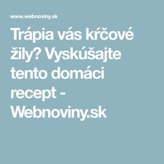 Trápia vás kŕčové žily? Vyskúšajte tento domáci recept - Webnoviny.sk Beauty Detox, Health Fitness, Hair, Whoville Hair, Health And Wellness, Health And Fitness, California Hair