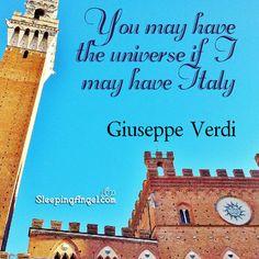 You may have the universe if I may have Italy. ~Giuseppe Verdi sleepingangel.com