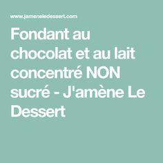 Fondant au chocolat et au lait concentré NON sucré - J'amène Le Dessert