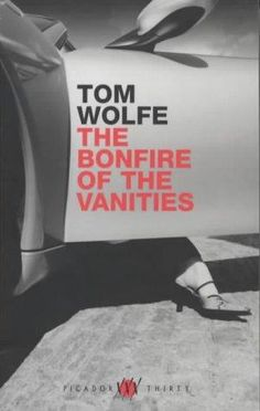 Ambition, Racism, Social Class, Politics, Green in New York City - The Bonfire of the Vanities by Tom Wolfe. Goes on for hundreds of pages and has inconclusive ending. Tea And Books, I Love Books, Good Books, My Books, This Book, Reading Books, Books To Read Before You Die, Wolf Book, Tom Wolfe