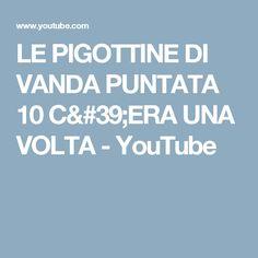 LE PIGOTTINE DI VANDA PUNTATA 10   C'ERA UNA VOLTA - YouTube