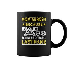 MONTERROSA Because Badass is not an Official Last Name Mug #gift #ideas #Popular #Everything #Videos #Shop #Animals #pets #Architecture #Art #Cars #motorcycles #Celebrities #DIY #crafts #Design #Education #Entertainment #Food #drink #Gardening #Geek #Hair #beauty #Health #fitness #History #Holidays #events #Home decor #Humor #Illustrations #posters #Kids #parenting #Men #Outdoors #Photography #Products #Quotes #Science #nature #Sports #Tattoos #Technology #Travel #Weddings #Women