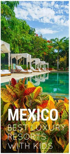 Our favorite luxury all inclusive resorts in Mexico for families