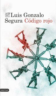 CÓDIGO ROJO de Luis Gonzalo Segura. La nueva novela del teniente autor de la polémica UN PASO AL FRENTE