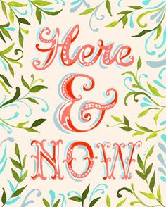 Focus on the here and now