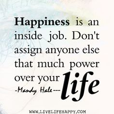 Happiness is an inside job... QUOTE by: Mandy Hale.  (Flickr - Photo Sharing)