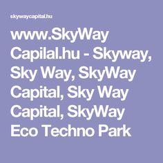www.SkyWay Capilal.hu - Skyway, Sky  Way, SkyWay Capital, Sky Way  Capital, SkyWay Eco Techno Park