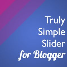 Truly Simple Slideshow for #Blogger - @Marie Mosley   (You are wonderful!)