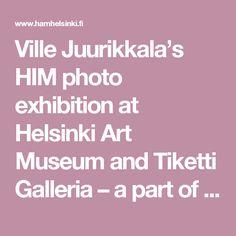 Ville Juurikkala's HIM photo exhibition at Helsinki Art Museum and Tiketti Galleria – a part of Tuska 20-year anniversary - HAM