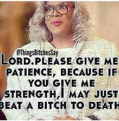 "If you've never watched Madea, you need to haha. Oh, Lawd have I been there. Most of the ""bitches"" have been male, btw. Madea Humor, Madea Funny Quotes, Movie Quotes, Funny Memes, Hilarious, Funny Coworker Memes, Funny People Quotes, Haha, Nerd"