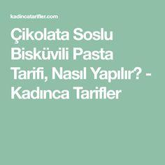 Çikolata Soslu Bisküvili Pasta Tarifi, Nasıl Yapılır? - Kadınca Tarifler