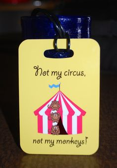 Not My Circus Not My Monkeys Bag Tag Luggage Tag by FlipTurnTags, $5.95