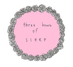 Three hours of sleep. Quote. www.publicdesire.com