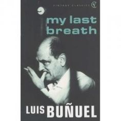 my last breath - Luis Bunuel (what a fascinating life!)