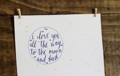 I Love You to the Moon and Back - Original Calligraphy Art - 8x10 inches    AnnaTovar on etsy