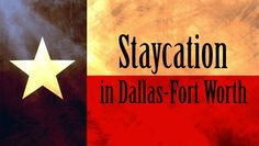 Staycation Ideas in Dallas Fort Worth! When you live in a state as great as Texas, there's no need to go far for a great vacation! For that matter, you don't even need to leave DFW! Here are some great for the exploring the Dallas-Fort Worth area.