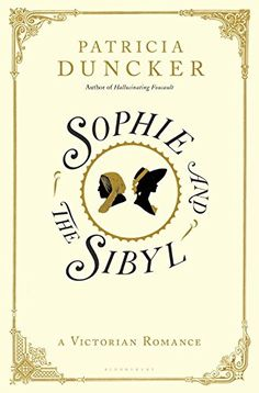 Sophie and the Sibyl: A Victorian Romance by Patricia Duncker