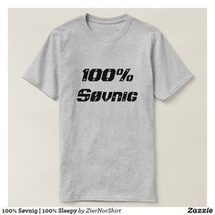 100% Søvnig | 100% Sleepy T-Shirt cool trendy unique t-shirt fashion design clothes Shirt Art, Norwegian Words, Script Alphabet, Foreign Words, Word Sentences, Dad Jokes, Types Of Shirts, T Shirts For Women, Sayings