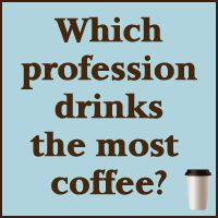 Which profession drinks the most #coffee?  I'm #2 on this list!
