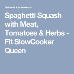 Spaghetti Squash with Meat, Tomatoes & Herbs - Fit SlowCooker Queen