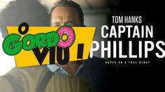 Capitão Phillips - O gordo Viu (+playlist)