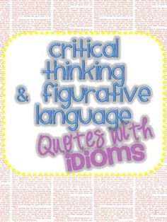 Fun quotes that use idioms.  Great for critical thinking and a good exploration of idioms.
