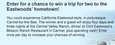 Enter for a chance to win a trip for two to the Eastwoods' hometown! You could experience California Eastwood-style, in picturesque Carmel-by-the-Sea. The winner and a guest will enjoy four days and three nights at the Carmel Valley Ranch, dinner at Clint Eastwood's Mission Ranch Restaurant in Carmel, plus spending cash! Enter once per day to increase your chances of winning.