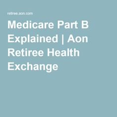 Medicare Part B Explained   Aon Retiree Health Exchange