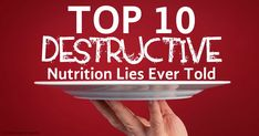 Dr. Mercola lists some of the destructive nutrition lies typically told by mainstream nutritionists. http://articles.mercola.com/sites/articles/archive/2014/07/16/top10-nutritional-myths.aspx