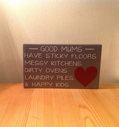 """Chunky freestanding wooden plaque/sign """"Good mums have sticky floors, messy kitchens, dirty ovens, laundry piles & happy kidsi"""""""