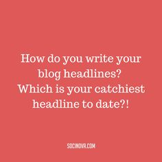 Are you blog headlines catchy enough?