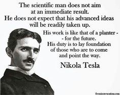 "Tesla: ""The scientific man does not aim at an immediate result...."" ---#Nikola #Tesla."
