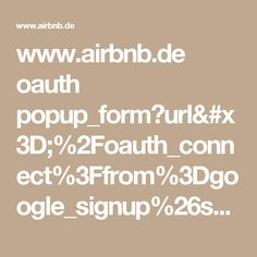 www.airbnb.de oauth popup_form?url=%2Foauth_connect%3Ffrom%3Dgoogle_signup%26service%3Dgoogle%26oauth_popup%3Dtrue