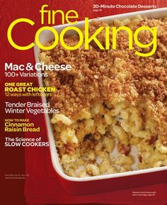 Various mac & cheese recipes in this issue. Feb/Mar 2012 of Fine Cooking