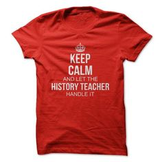 Keep Calm and let the HISTORY TEACHER handle it - #homemade gift #day gift. BUY IT => https://www.sunfrog.com//Keep-Calm-and-let-the-History-Teacher-handle-it.html?68278