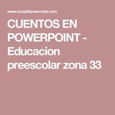 CUENTOS EN POWERPOINT - Educacion preescolar zona 33