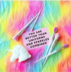 You are better than unicorns and sparkles combine