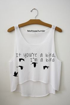 if you're a bird, I'm a bird.