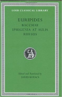 Bacchae ; Iphigenia at Aulis ; Rhesus / Euripides ; edited and translated by David Kovacs - Cambridge, Mass. : Harvard University Press, 2002