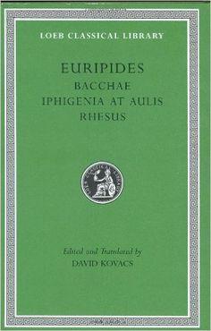 Bacchae ; Iphigenia at Aulis ; Rhesus / Euripides ; edited and translated by David Kovacs - Cambridge, Mass. : Harvard University Press, 2002