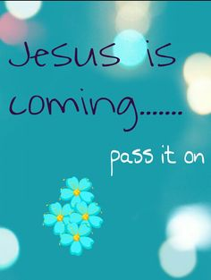 "Jesus is coming soon... ""Go therefore & make disciples of all nations..."" Matthew 28:19 (and our own backyards!)"
