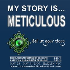 Meticulous in every way is my story. Submit your film to their 4th Annual People's Film Festival in Harlem NYC. Regular submission deadline is 2.23. Late deadline is 3.15 www.thepeoplesfilmfestival.com