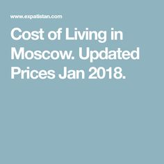 Cost of Living in Moscow. Updated Prices Jan 2018.