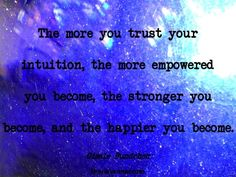 The more you trust your intuition, the more empowered you become, the stronger you become, and the happier you become ~ Gisele Bundchen via @Sherie Venner. Be sure to read her post about trust. #quotes #trust #truethat