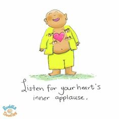 {Daily Buddha Doodle} your heart's truth - Listen for your heart's inner applause. Baby Buddha, Little Buddha, Buddha Zen, Buddha Thoughts, Positive Thoughts, Buddah Doodles, Chibird, Yoga For Kids, Spiritual Quotes